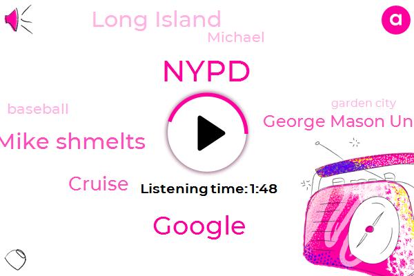 Nypd,Google,Mike Shmelts,Cruise,George Mason University,Long Island,Michael,Baseball,Garden City,CBS,Scalia,Professor,TOM,Two Weeks