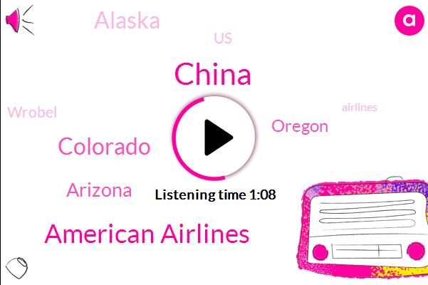 China,American Airlines,Colorado,Arizona,Oregon,Alaska,United States,Wrobel