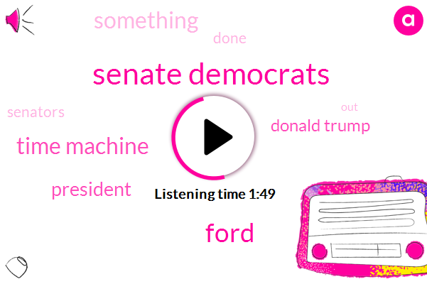 Senate Democrats,Ford,Time Machine,President Trump,Donald Trump