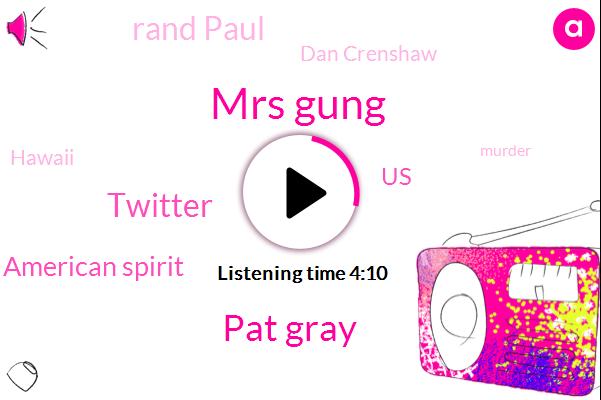Mrs Gung,Pat Gray,Twitter,American Spirit,United States,Rand Paul,Dan Crenshaw,Hawaii,Murder,Bob Lob,President Trump,Aloha,Anthony,Vian,Senate,Phyllis Young,John,America
