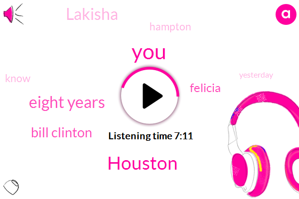Houston,Eight Years,Bill Clinton,Felicia,Steve,Four,Lakisha,Hampton,Yesterday,Tommy,Tonight,Monica,Chateau Chateau,Thirty Three Minutes,Sixty Sixty Five Miles An Hour,Wednesday,This Year,A Month Ago,Six Year Old,Harvey