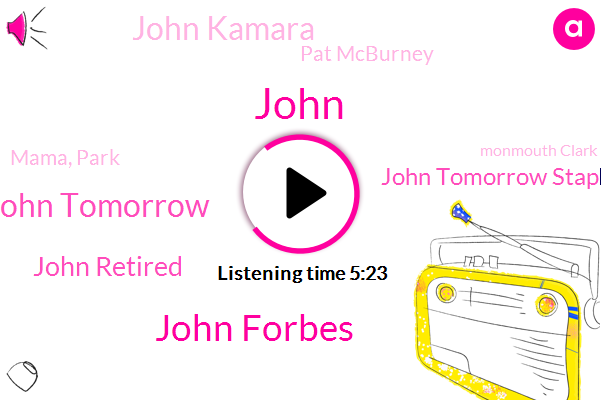John Forbes,John,John Tomorrow,John Retired,John Tomorrow Staples.,John Kamara,Pat Mcburney,Mama, Park,Monmouth Clark,Barton,Monmouth,Mike,Golden Brown,California,Klay,Morse