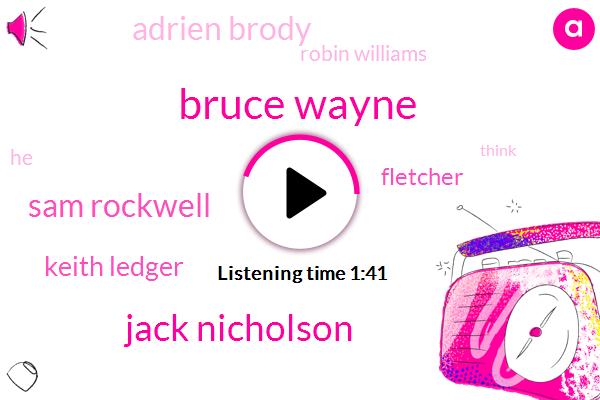 Bruce Wayne,Jack Nicholson,Sam Rockwell,Keith Ledger,Fletcher,Adrien Brody,Robin Williams