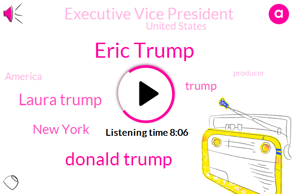 Eric Trump,Donald Trump,Laura Trump,Yahoo,New York,Executive Vice President,United States,America,Producer,ED,One Billion Dollars,One Hundred Percent,Ten Million Dollar,Twenty Four Hours,Million Dollars,Thirty Years,Forty Fifth,Five Years,Two Months