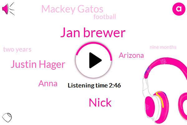 Jan Brewer,Nick,Justin Hager,Anna,Arizona,Mackey Gatos,Football,Two Years,Nine Months