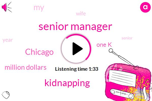 Senior Manager,Kidnapping,Chicago,Million Dollars,One K
