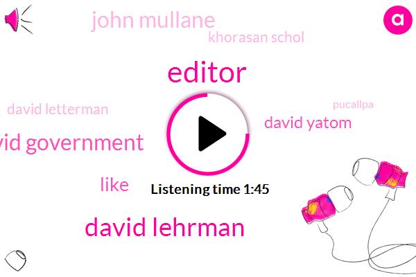Editor,David Lehrman,David Government,David Yatom,John Mullane,Khorasan Schol,David Letterman,Pucallpa,Jon Stewart,President Trump,Joe Biden