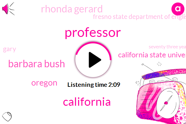 KFI,Professor,Barbara Bush,Oregon,California,California State University,Rhonda Gerard,Fresno State Department Of English,Gary,Seventy Three Years