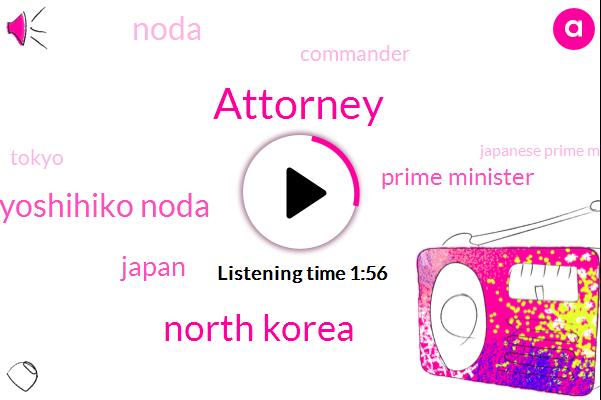 Attorney,North Korea,Yoshihiko Noda,Japan,Prime Minister,Noda,Commander,Tokyo,Japanese Prime Minister,Boulia,Official,One Hundred Million Dollars