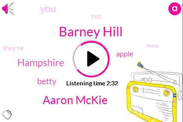 Barney Hill,Aaron Mckie,Hampshire,Betty,Apple