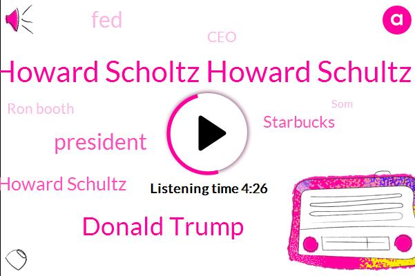 Howard Scholtz Howard Schultz,Donald Trump,President Trump,Howard Schultz,Starbucks,FED,CEO,Ron Booth,SOM,Macon,White House,Konami,Atlanta,Lynn,China,America,Sixty Minutes