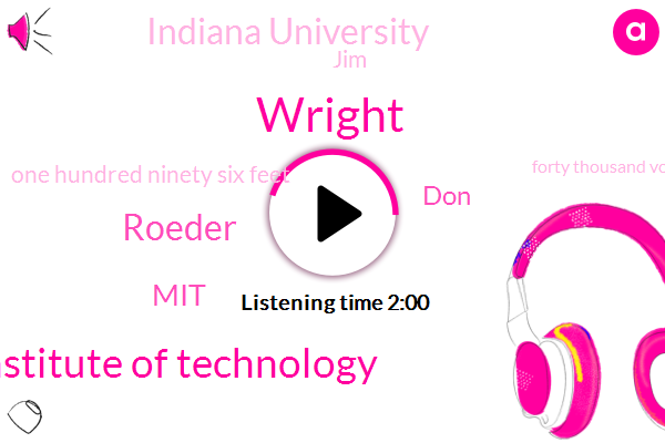 Wright,Massachusetts Institute Of Technology,Roeder,MIT,DON,Indiana University,JIM,One Hundred Ninety Six Feet,Forty Thousand Volt,Sixteen Feet