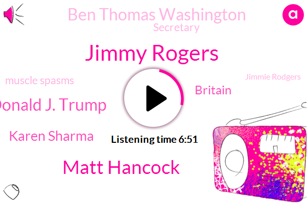 Jimmy Rogers,Matt Hancock,Donald J. Trump,Karen Sharma,Britain,Ben Thomas Washington,Secretary,Muscle Spasms,Jimmie Rodgers,President Trump,Ben Thomas,LEE,Nashville,Senate,UK,Los Angeles,Officer,Missouri,Congress,U. S Air Force