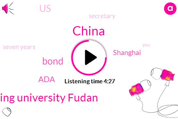 China,Beijing University Ching Hall University Nanjing University Fudan,Bond,ADA,Shanghai,United States,Secretary,Seven Years