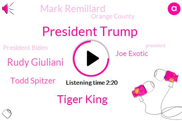 President Trump,Tiger King,Rudy Giuliani,Todd Spitzer,Joe Exotic,Mark Remillard,Orange County,President Biden,Fraud,Garden Grove,ABC,Carole Baskin,Biden Harris,Jennifer Jones,Netflix,Joseph Maldonado Passage