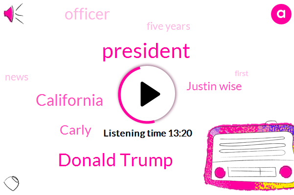 President Trump,Donald Trump,California,Carly,Justin Wise,Officer,Five Years