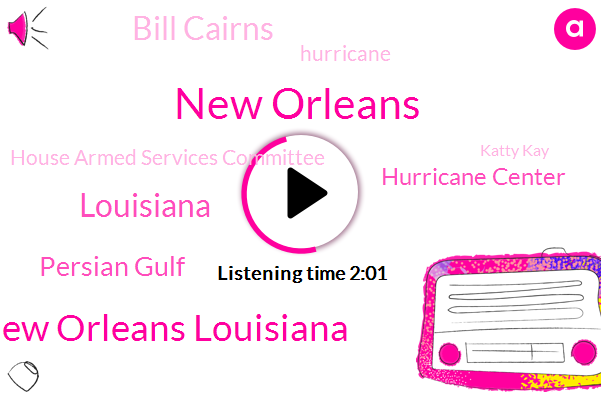 New Orleans,New Orleans Louisiana,Louisiana,Persian Gulf,Hurricane Center,Bill Cairns,Hurricane,House Armed Services Committee,Katty Kay,Bill O. Good,Mississippi River,Tur Wanna,Mississippi,United States,Depression,British Government,Katrina,London,Houston,Jimmy