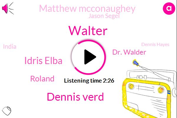 Walter,Dennis Verd,Idris Elba,Roland,Dr. Walder,Matthew Mcconaughey,Jason Segel,India,Dennis Hayes,Monty,Elba,Andrew Dice,Madonna,Jake,Twenty Five Years