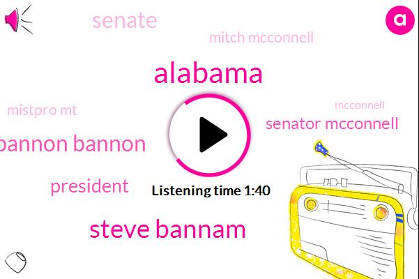 Alabama,Steve Bannam,Bannon Bannon,President Trump,Senator Mcconnell,Senate,Mitch Mcconnell,Mistpro Mt