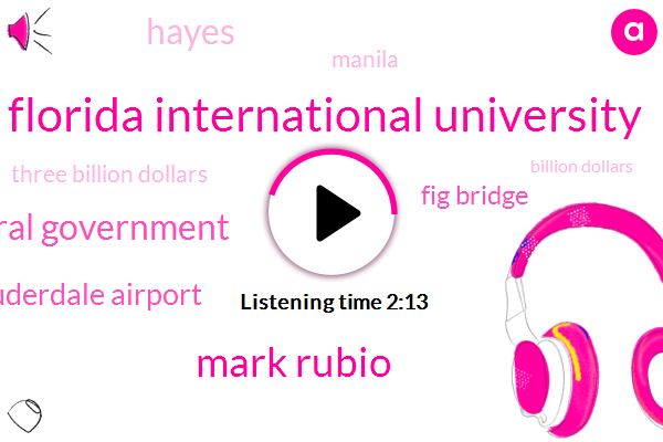 Florida International University,Mark Rubio,Boston,Federal Government,Fort Lauderdale Airport,Fig Bridge,Hayes,Manila,Three Billion Dollars,Billion Dollars,Hundred Years