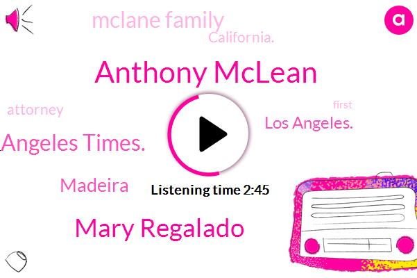 Anthony Mclean,Mary Regalado,Angeles Times.,Madeira,Los Angeles.,Mclane Family,California.,Attorney