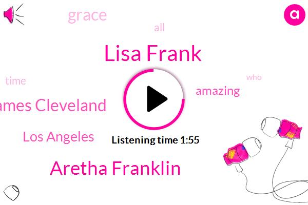Lisa Frank,Aretha Franklin,James Cleveland,Los Angeles