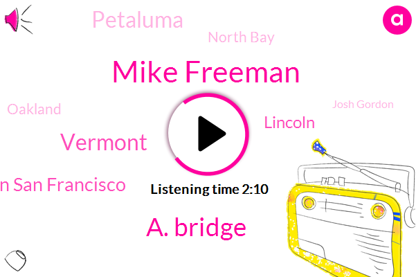Mike Freeman,A. Bridge,Vermont,Hamilton San Francisco,Lincoln,Petaluma,North Bay,Oakland,Josh Gordon,TEO,San Francisco,Bascomb,Qatar,Washington,Seattle,Famers