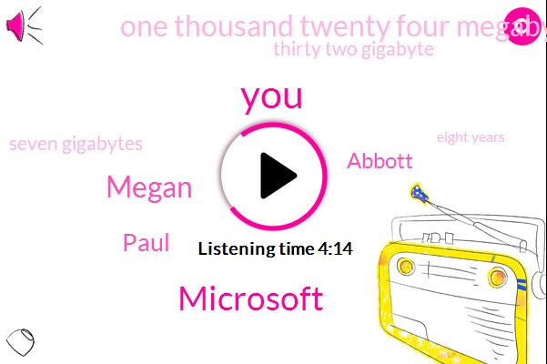 Microsoft,Megan,Paul,Abbott,One Thousand Twenty Four Megabytes,Thirty Two Gigabyte,Seven Gigabytes,Eight Years