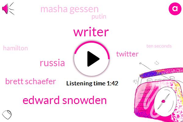 Writer,Edward Snowden,Russia,Brett Schaefer,Twitter,Masha Gessen,Putin,Hamilton,Ten Seconds
