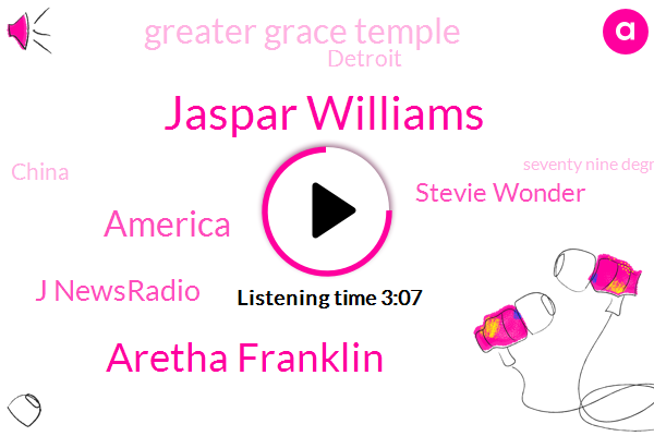Jaspar Williams,Aretha Franklin,America,J Newsradio,Stevie Wonder,Greater Grace Temple,Detroit,China,Seventy Nine Degrees,Six Hours