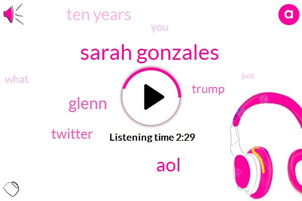 Sarah Gonzales,AOL,Twitter,Glenn,Donald Trump,Ten Years