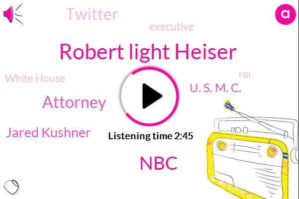 Robert Light Heiser,NBC,Attorney,Jared Kushner,U. S. M. C.,Twitter,Executive,White House,FBI,Russia,Matt,William Barr,Jersey City,Mexico,Canada,Karen Travers,ABC,Nancy Pelosi