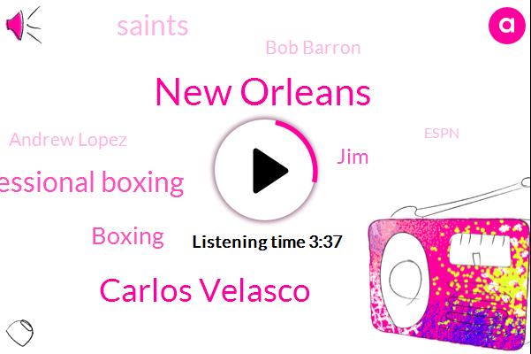 New Orleans,Carlos Velasco,Professional Boxing,Boxing,JIM,Saints,Bob Barron,Andrew Lopez,Espn,Soccer,Argentina,Basketball,LSU,Juan,Official