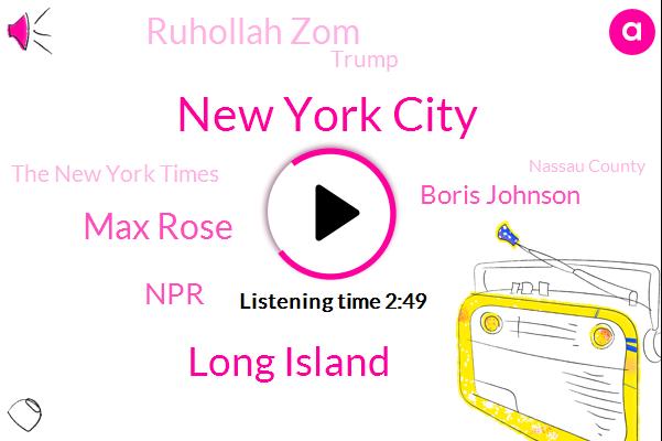 New York City,Long Island,Max Rose,NPR,Boris Johnson,Ruhollah Zom,The New York Times,Donald Trump,Nassau County,President Trump,Washington,Supreme Court,Suffolk County,Nassau,Iran,Nicole Mallia Takis,AMY,Suffolk,New Jersey,Prime Minister