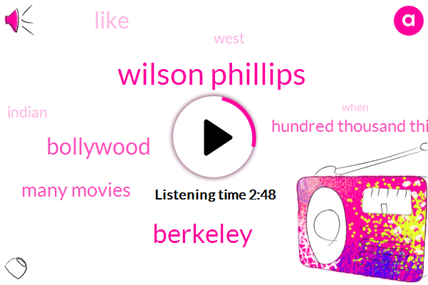 Wilson Phillips,Berkeley,Bollywood,Many Movies,Hundred Thousand Things,ONE,West,Indian