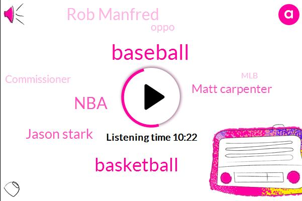Baseball,Basketball,NBA,Jason Stark,Matt Carpenter,Rob Manfred,Oppo,Commissioner,MLB,Bob Costas,Intern,Volve,Rod Karoo,Brian Kenny,GM,Football,Fifteen Minutes,Three Hours,Thirty Three Percent