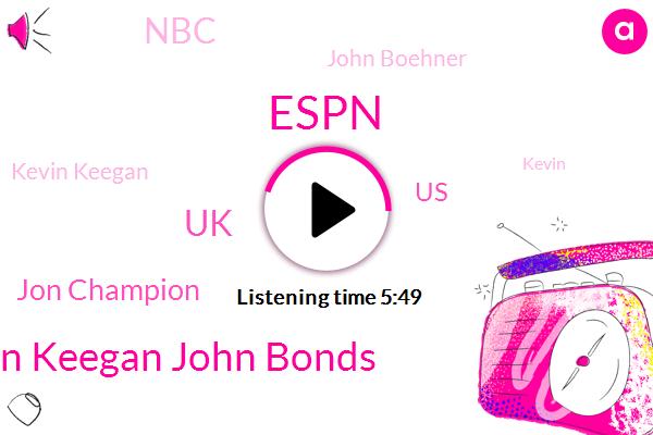 Espn,Kevin Keegan John Bonds,UK,Jon Champion,United States,NBC,John Boehner,Kevin Keegan,Kevin,Carrow Road,Director,Nettie,Moammar,Brennan,Johnson,Jeet Singh,Joan Bonds