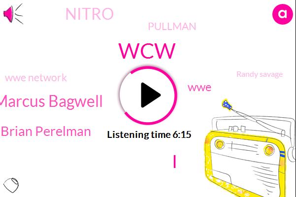 WCW,Wrestling,Marcus Bagwell,Brian Perelman,WWE,Nitro,Pullman,Wwe Network,Randy Savage,Hogan,Undertaker,K. Fehb,Peter Rosenberg,Marcus Alexander,Mark Madden,Gaza,Bret,CW,Hart
