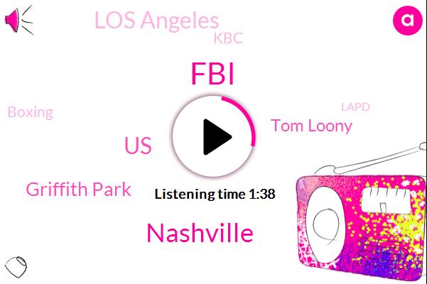 FBI,Nashville,United States,Griffith Park,Tom Loony,Los Angeles,KBC,Boxing,Lapd,Ranger Station