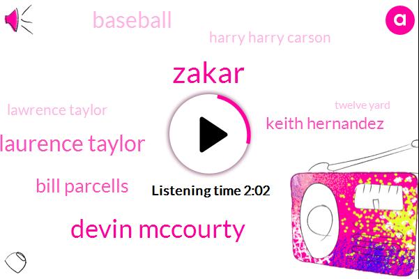 Zakar,Devin Mccourty,Laurence Taylor,Bill Parcells,Keith Hernandez,Baseball,Harry Harry Carson,Lawrence Taylor,Twelve Yard