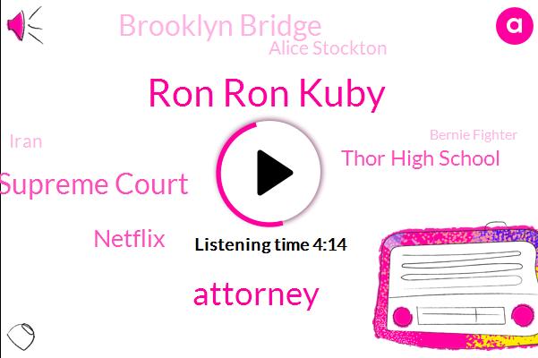Ron Ron Kuby,Attorney,Supreme Court,Netflix,Thor High School,Brooklyn Bridge,Alice Stockton,Iran,Bernie Fighter,Mr Super,Reporter,Alice Stock,President Trump,Rossini