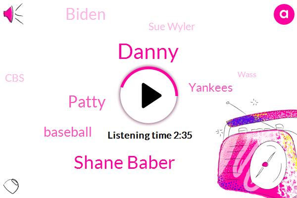 Danny,Shane Baber,Patty,Baseball,Yankees,Biden,Sue Wyler,CBS,Wass,Orderto