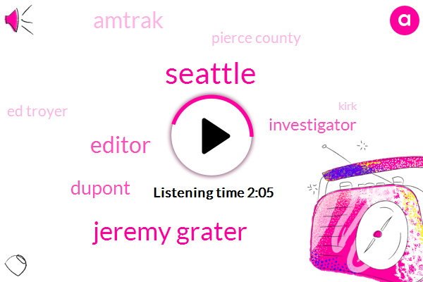 Seattle,Jeremy Grater,Editor,Dupont,Investigator,Komo,Amtrak,Pierce County,Ed Troyer,Kirk,Thirty Five Hundred Feet,Forty Six Degrees