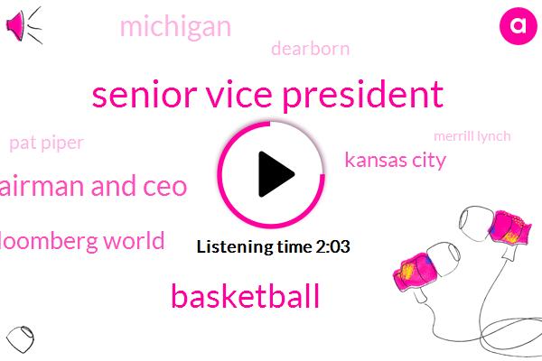 Senior Vice President,Basketball,Chairman And Ceo,Bloomberg World,Kansas City,Michigan,Dearborn,Pat Piper,Merrill Lynch,Kwame Brown,Retail Federation,Elon Musk,Tesla,North Korea,Susanna Palmer,Ann Cates,Ford
