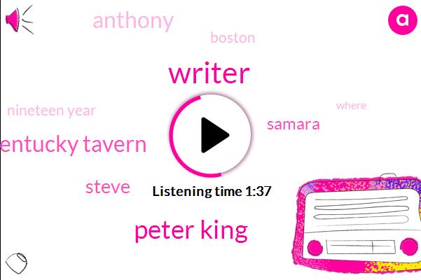 Writer,Peter King,Kentucky Tavern,Steve,Samara,Anthony,Boston,Nineteen Year