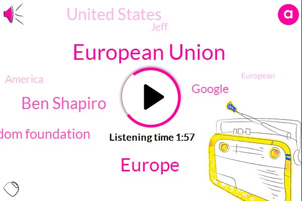 European Union,Europe,Ben Shapiro,Electronic Freedom Foundation,Google,United States,Jeff,America