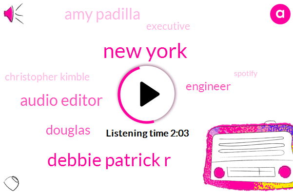 New York,Debbie Patrick R,Audio Editor,Douglas,Engineer,Amy Padilla,Executive,Christopher Kimble,Spotify,Google,Nigel Lawson,Staff Writer,GOP,George Brandel,Sydney,Vicky Merrick,Melissa Allison,Carly Helm,Producer,London,Harry Craddock,Milk
