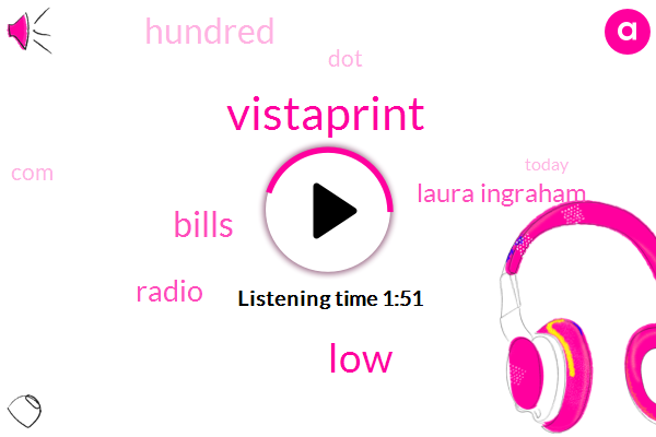 Vistaprint,LOW,Bills,Radio,Laura Ingraham
