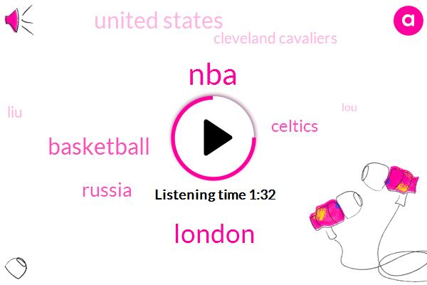 NBA,London,Russia,Celtics,Basketball,United States,Cleveland Cavaliers,LIU,LOU,Japan,Italy,Toronto,Lebron,Three Threeyear