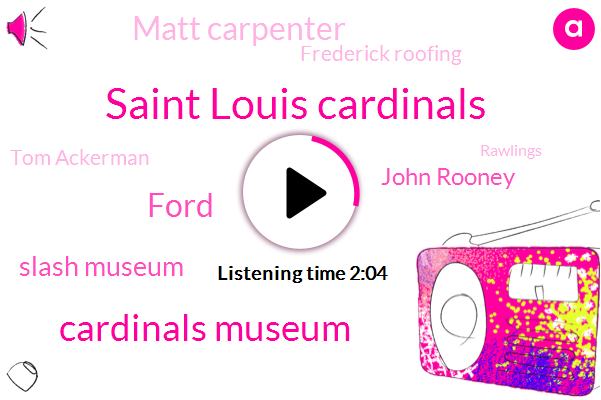 Saint Louis Cardinals,Cardinals Museum,Ford,Slash Museum,John Rooney,Matt Carpenter,Frederick Roofing,Tom Ackerman,Rawlings,Komo,Director,Ten Years,Hundred Fifteen Years